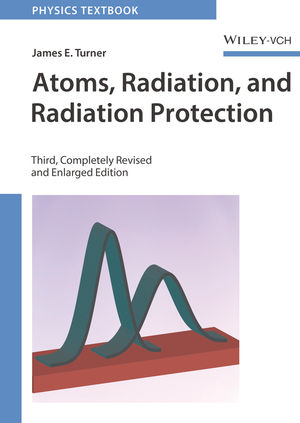 Atoms, Radiation, and Radiation Protection, 3rd, Completely Revised and Enlarged Edition (3527616985) cover image