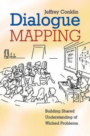 Dialogue Mapping: Building Shared Understanding of Wicked Problems