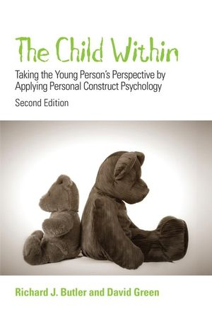 The Child Within: Taking the Young Person's Perspective by Applying Personal Construct Psychology, 2nd Edition