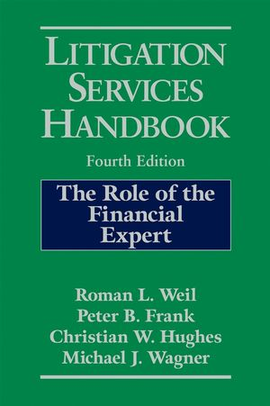 Litigation Services Handbook: The Role of the Financial Expert, 4th Edition