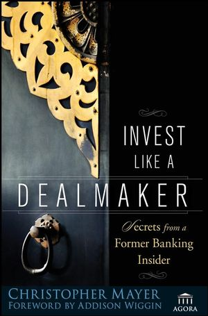 Invest Like a Dealmaker: Secrets from a Former Banking Insider (0470245786) cover image