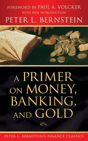 A Primer on Money, Banking, and Gold (Peter L. Bernstein