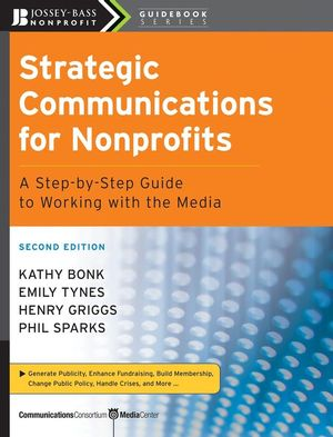 Strategic Communications for Nonprofits: A Step-by-Step Guide to Working with the Media, 2nd Edition (0470443286) cover image