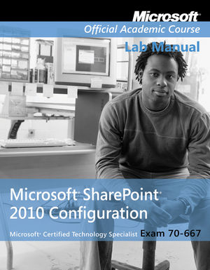 Exam 70-667 Microsoft Office SharePoint 2010 Configuration Lab Manual (0470538686) cover image