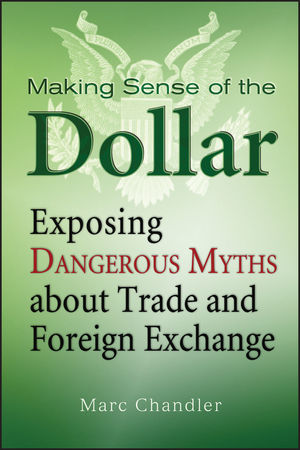 Making Sense of the Dollar: Exposing Dangerous Myths about Trade and Foreign Exchange (0470885386) cover image