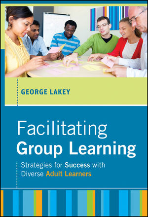 Facilitating Group Learning: Strategies for Success with Adult Learners (0470886986) cover image