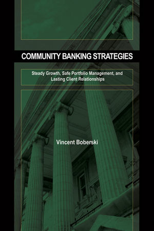 Community Banking Strategies: Steady Growth, Safe Portfolio Management, and Lasting Client Relationships (0470934786) cover image