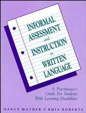 Informal Assessment and Instruction in Written Language: A Practitioner's Guide for Students with Learning Disabilities