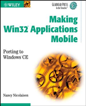 Making Win32 Applications Mobile: Porting to Windows CE (Gearhead Press--In the Trenches) (0471216186) cover image