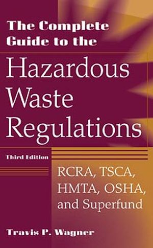The Complete Guide to the Hazardous Waste Regulations: RCRA, TSCA, HMTA, OSHA, and Superfund, 3rd Edition