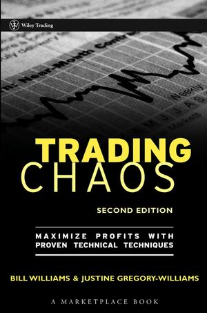 Trading Chaos: Maximize Profits with Proven Technical Techniques, 2nd Edition