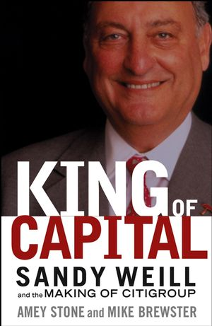 King of Capital: Sandy Weill and the Making of Citigroup (0471477486) cover image