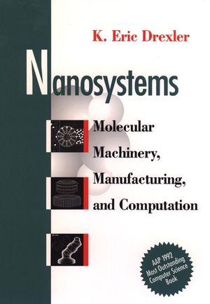 Nanosystems: Molecular Machinery, Manufacturing, and Computation (0471575186) cover image