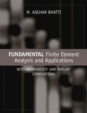 Fundamental Finite Element Analysis and Applications: with Mathematica and Matlab Computations