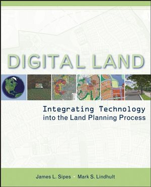 Digital Land: Integrating Technology into the Land Planning Process (0471722286) cover image