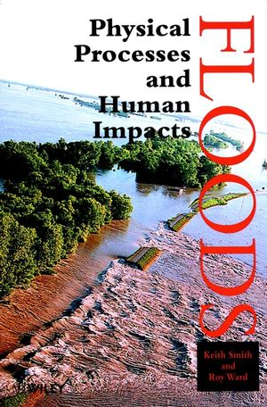 Floods: Physical Processes and Human Impacts (0471952486) cover image