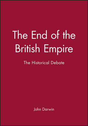 The End of the British Empire: The Historical Debate