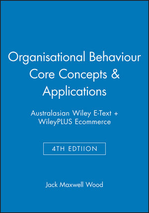 Organisational Behaviour Core Concepts and Applications 4e Australasian Wiley E-Text + WileyPLUS Ecommerce