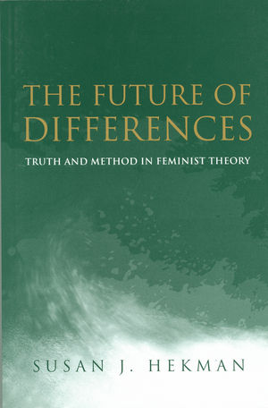 The Future of Differences: Truth and Method in Feminist Theory (0745623786) cover image