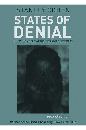 States of Denial: Knowing about Atrocities and Suffering, 2nd Edition