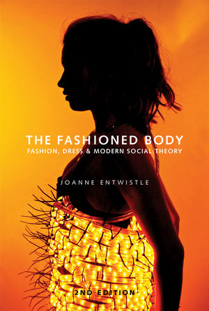 The Fashioned Body: Fashion, Dress and Social Theory, 2nd Edition (0745649386) cover image