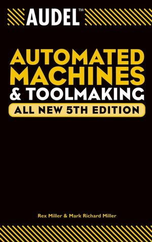 Audel Automated Machines and Toolmaking, All New 5th Edition