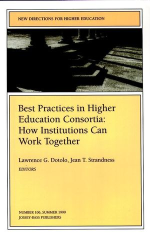 Best Practices in Higher Education Consortia: How Institutions Can Work Together: New Directions for Higher Education, Number 106 (0787948586) cover image