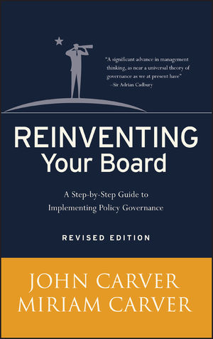 Reinventing Your Board: A Step-by-Step Guide to Implementing Policy Governance, Revised Edition (1118046986) cover image