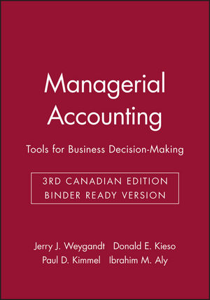 Managerial Accounting: Tools for Business Decision-Making, 3rd Canadian Edition Binder Ready Version
