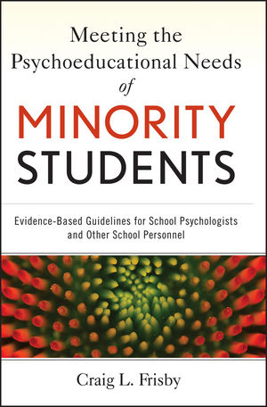 Meeting the Psychoeducational Needs of Minority Students: Evidence-Based Guidelines for School Psychologists and Other School Personnel (1118282086) cover image