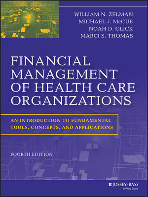Financial Management of Health Care Organizations: An Introduction to Fundamental Tools, Concepts and Applications, 4th Edition (1118466586) cover image