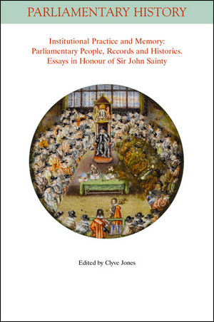 Institutional Practice and Memory - Parliamentary People, Records and Histories: Essays in Honour of Sir John Sainty (1118521986) cover image