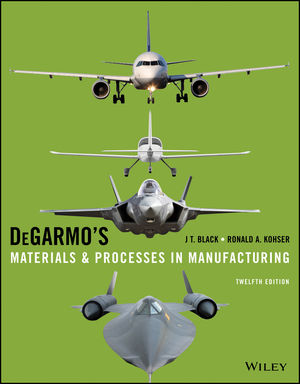 DeGarmo's Materials and Processes in Manufacturing, 12th Edition