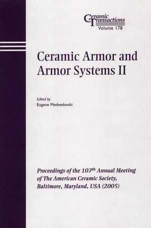 Ceramic Armor and Armor Systems II: Proceedings of the 107th Annual Meeting of The American Ceramic Society, Baltimore, Maryland, USA 2005