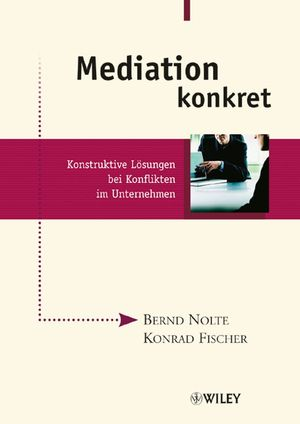 Mediation konkret: Konstruktive Lösungen bei Konflikten im Unternehmen