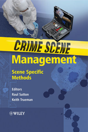 Crime Scene Management: Scene Specific Methods (0470016787) cover image