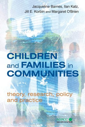 Children and Families in Communities: Theory, Research, Policy and Practice (0470093587) cover image