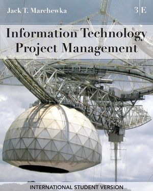 Information Technology Project Management with CD-ROM, International Student Version, 3rd Edition