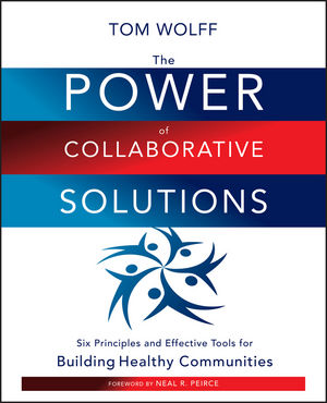 The Power of Collaborative Solutions: Six Principles and Effective Tools for Building Healthy Communities (0470579587) cover image