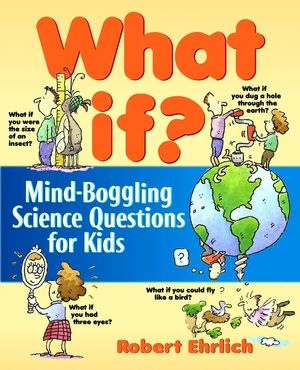 What If: Mind-Boggling <span class='search-highlight'>Science</span> Questions for Kids