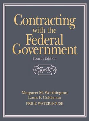 Contracting with the Federal Government, 4th Edition