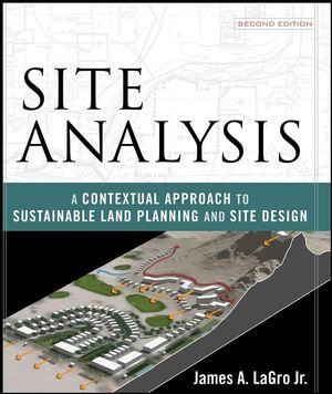 Site Analysis: A Contextual Approach to Sustainable Land Planning and Site Design, 2nd Edition (0471797987) cover image