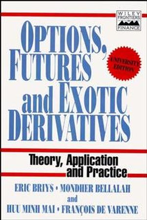 Options, Futures and Exotic Derivatives: Theory, Application and Practice