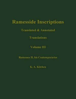 Ramesside Inscriptions, Volume III, Ramesses II, His Contempories: Translated and Annotated, Translations