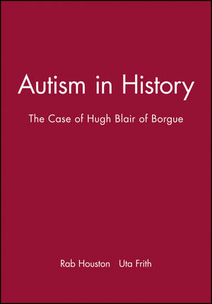 Autism in History: The Case of Hugh Blair of Borgue