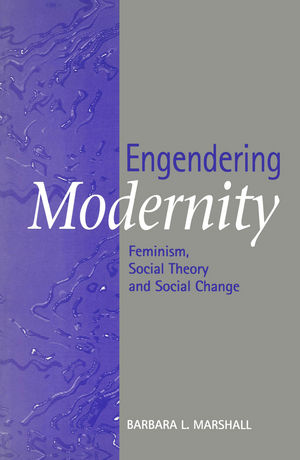 Engendering Modernity: Feminism, Social Theory and Social Change