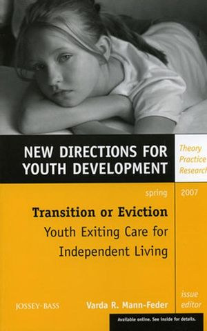 Transition or Eviction: Youth Exiting Care for Independent Living: New Directions for Youth Development, Number 113