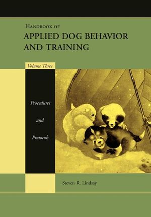Handbook of Applied Dog Behavior and Training, Volume Three, Procedures and Protocols (0813807387) cover image