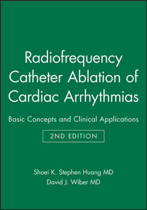 Radiofrequency Catheter Ablation of Cardiac Arrhythmias: Basic Concepts and Clinical Applications, 2nd Edition