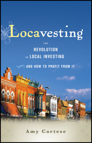 Locavesting: The Revolution in Local Investing and How to Profit From It (1118085787) cover image